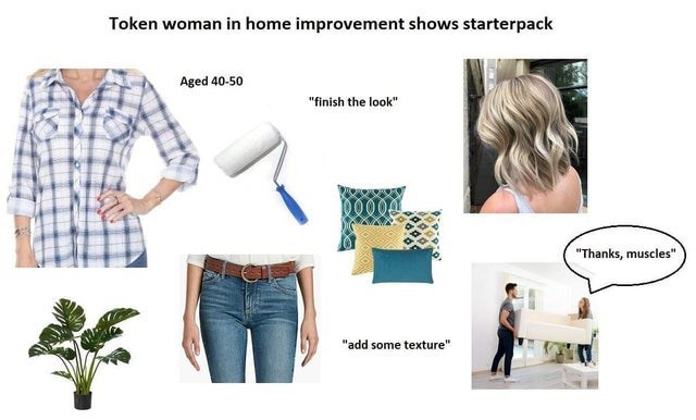 """top weekly starter pack memes   Top - Token woman home improvement shows starterpack Aged 40-50 """"finish look Thanks, muscles add some texture"""""""
