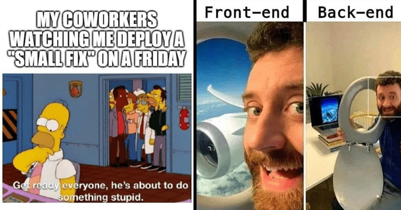 Funny and relatable memes about coding, developers, programming | MY COWORKERS WATCHING DEPLOY A SMALL FIX ON A FRIDAY Get ready everyone, he's about do something stupid. Homer Simpson | Front-end Back-end man taking photo with a toilet seat that looks like he's on a plane