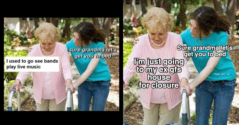 Funny Sure Grandma Let's get you to bed memes, music memes, netflix memes, pandemic, stupid memes, dank memes | used go see bands play live music | just going my ex girlfriends house closure @gay_girl_inc