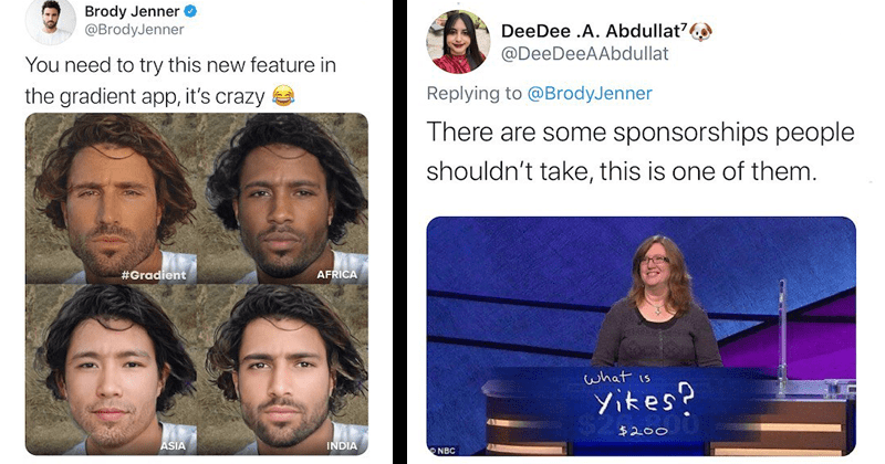 Brody Jenner mocked on Twitter after sharing sponsored Gradient app filters, digital blackface, roasted | Brody Jenner @BrodyJenner need try this new feature gradient app s crazy #Gradient AFRICA ASIA INDIA | DeeDee Abdullat @DeeDeeAAbdullat Replying BrodyJenner There are some sponsorships people shouldn't take, this is one them is Yikes
