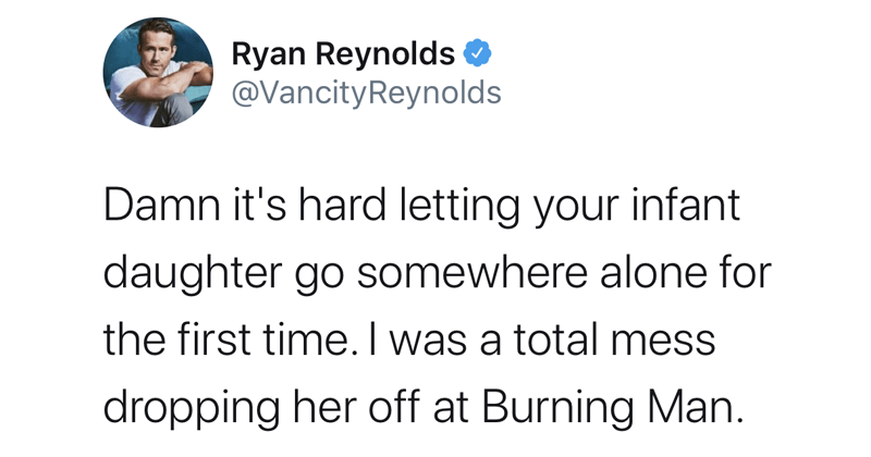 funny tweets, twitter memes, funny, ryan reynolds tweets, deadpool, vancity reynolds, parenting tweets | Ryan Reynolds Follow @VancityReynolds Damn 's hard letting infant daughter go somewhere alone first time total mess dropping her off at Burning Man.