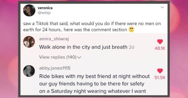 tweet revealing list of things women would feel safe to do in a world free of men for 24 hours | Text - veronica @wxixp saw a Tiktok that said, what would you do if there were no men on earth for 24 hours... here was the comment section