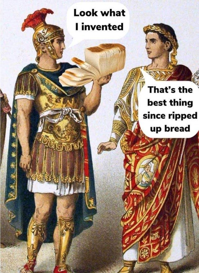 top weekly best history memes | Person - Look invented 's best thing since ripped up bread