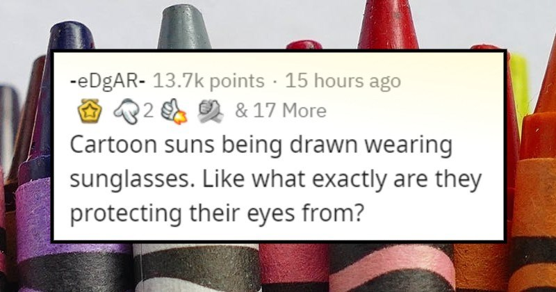 rules and things that make no sense | EDGAR More 2 Cartoon suns being drawn wearing sunglasses. Like exactly are they protecting their eyes ?