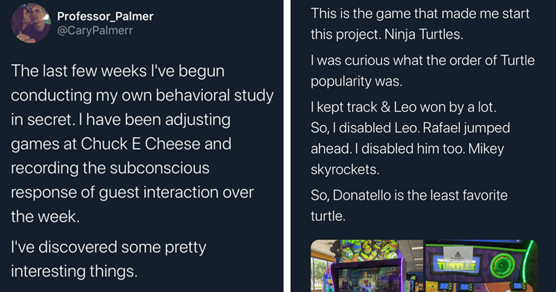 Fascinating and informative twitter thread from chuck e. cheese employee who conducted behavioral study using sounds and lights in games to see what people respond to | Professor_Palmer @CaryPalmerr The last few weeks I've begun conducting my own behavioral study in secret. I have been adjusting games at Chuck E Cheese and recording the subconscious response of guest interaction over the week. I've discovered some pretty interesting things. A long thread | This is the game that made me start