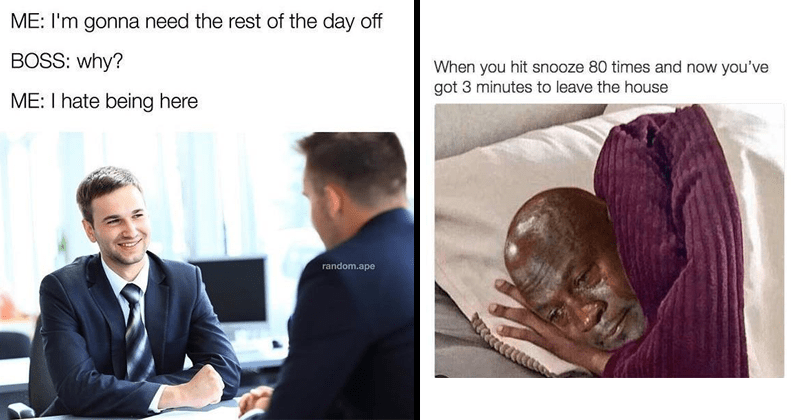 funny memes about work, boss memes, dank memes and anyone who has ever held down a job | gonna need rest day off BOSS: why hate being here random.ape | hit snooze 80 times and now got 3 minutes leave house Michael Jordan crying in bed