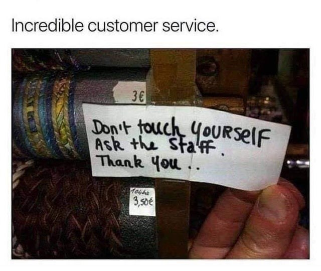 collection of this week's most funny and clever signs and billboard, advertisements and traffic signs, accidentally unintentionally hilarious misspelled | Incredible customer service. Don't touch yourself Ask Staff. Thank You