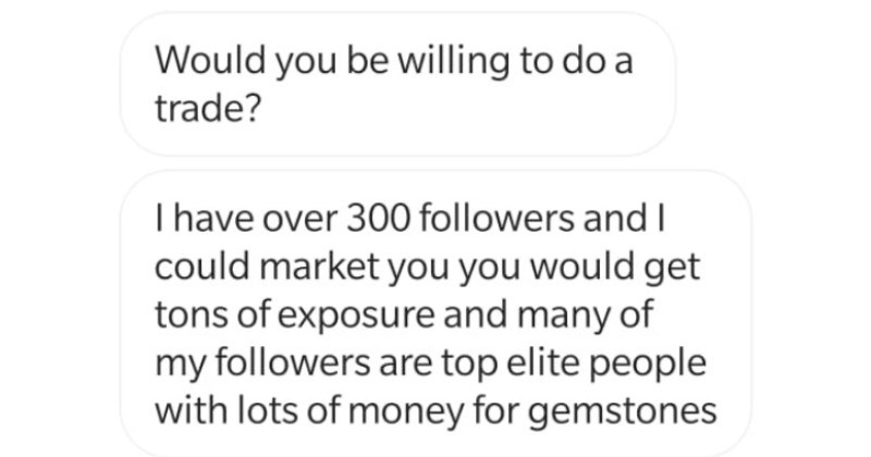 Choosing beggar offers exposure for $30K sapphire, gets rejected, makes threats | Would be willing do trade have over 30O followers and could market would get tons exposure and many my followers are top elite people with lots money gemstones O Message