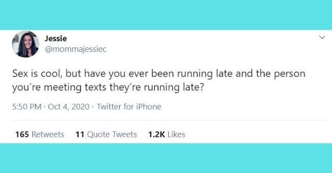 funniest women tweets we came across this week | thumbnail Text - Jessie @mommajessiec Sex is cool, but have you ever been running late and the person you're meeting texts they're running late?