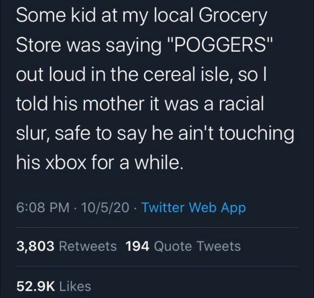 "mad lads absolute madman madmen up to some shenanigans and wacky endeavors unbelievable they've actually done it ironic irony sarcastic minecraft steve super smash ultimate | Some kid at my local Grocery Store saying ""POGGERS"" out loud cereal isle, so T told his mother racial slur, safe say he ain't touching his xbox while. 6:08 PM 10/5/20 Twitter Web App 3,803 Retweets 194 Quote Tweets 52.9K Likes"