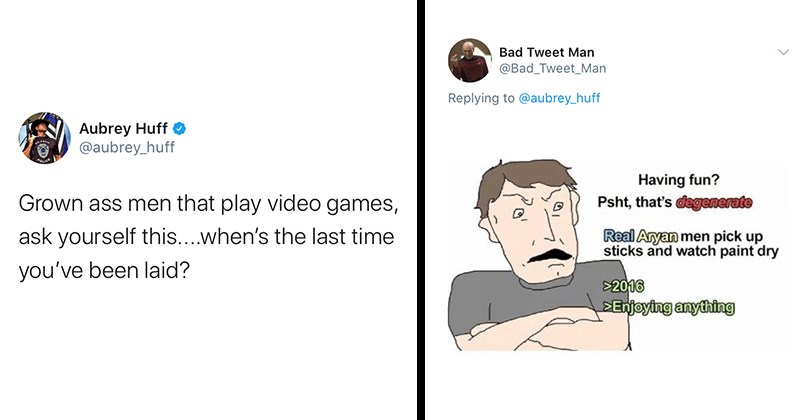 Twitter, Funny Twitter, Epic Fail, Gaming Community, Gamers, Video Games, Major League Baseball, Roasted | Aubrey Huff @aubrey_huff Grown ass men that play video games, ask yourself this. ...when's the last time you've been laid? | Bad Tweet Man @Bad_Tweet_Man Replying to Having fun? Psht, that's degenerate aryan men pick up sticks and watch paint dry