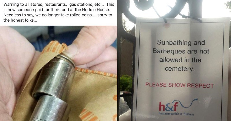 trashy and wtf cringe moments of people being selfish | Warning all stores, restaurants, gas stations, etc This is someone paid their food at Huddle House. Needless say no longer take rolled coins sorry honest folks | Sunbathing and Barbeques are not allowed cemetery. PLEASE SHOW RESPECT