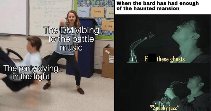 Funny and dank dungeons and dragons memes, dungeon master memes, stupid memes | DM vibing battle music party dying fight | bard has had enough haunted mansion Fuck these ghosts Spooky jazz