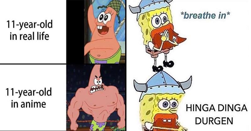 Spongebob Memes, Spongebob Squarepants, Funny Memes, Stupid Memes, Dank Memes, Relatable Memes, Cartoons | 11-year-old real life 11-year-old anime 11-year-old Netflix Patrick Star | breathe HINGA DINGA DURGEN viking