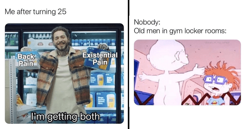 Funny random memes | after turning 25 ?ack Pain Existential Pain Ria LTRA getting both Post Malone | Nobody: Old men gym locker rooms: alean in_my.cereal naked Timmy Rugrats