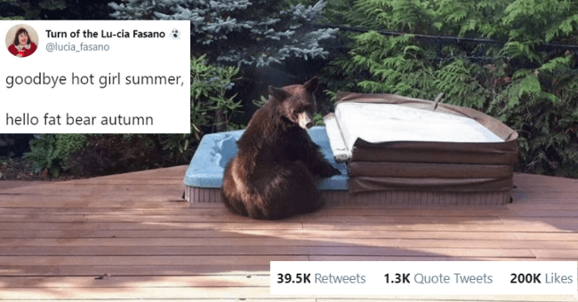 collection of funny bear tweets thumbnail includes a picture of a bear sitting next a hot tub 'Adaptation - Turn of the Lu-cia Fasano @lucia_fasano goodbye hot girl summer, hello fat bear autumn 11:43 AM · Sep 28, 2020 · Twitter for iPhone 39.5K Retweets 1.3K Quote Tweets 200K Likes'