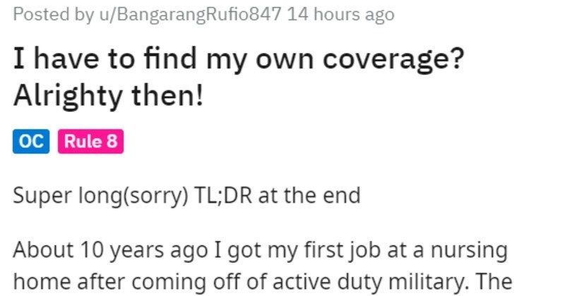 Military nurse deals with Karen boss | Posted by u/BangarangRufio847 14 hours ago have find my own coverage? Alrighty then! oc Rule 8 Super long(sorry) TL;DR at end About 10 years ago got my first job at nursing home after coming off active duty military director nursing, who call Dawn reserves so hit off pretty quick got my nursing license while military and had only really cared young strapping soldiers, not elderly, but Dawn and other nurses taught ropes.