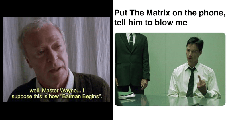 Funny trending movie memes, misquotes, miscaptions, movie stills, funny memes | well, Master Wayne suppose this is Batman Begins Alfred the butler | Put Matrix on phone, tell him blow Neo Keanu Reeves