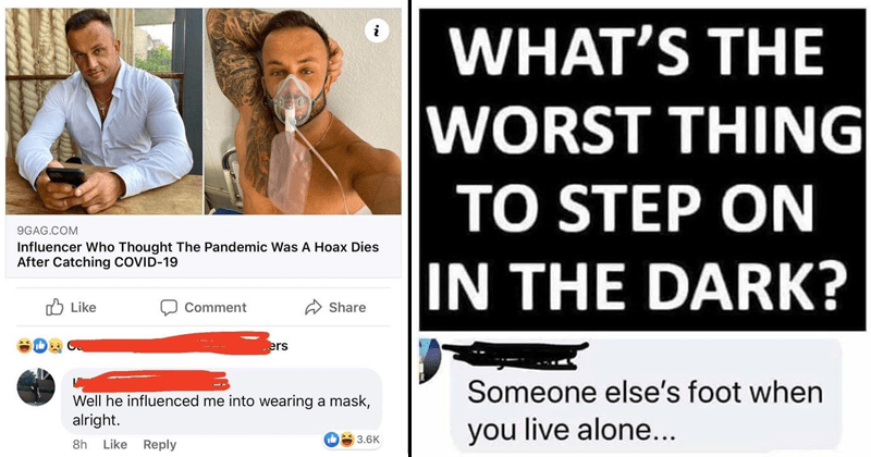 Cursed comments filled with dark humor, funny comments, evil, mean | Influencer Who Thought Pandemic Hoax Dies After Catching COVID-19 O Like Comment Share ers Well he influenced into wearing mask, alright. | WORST THING STEP ON DARK? Someone else's foot live alone