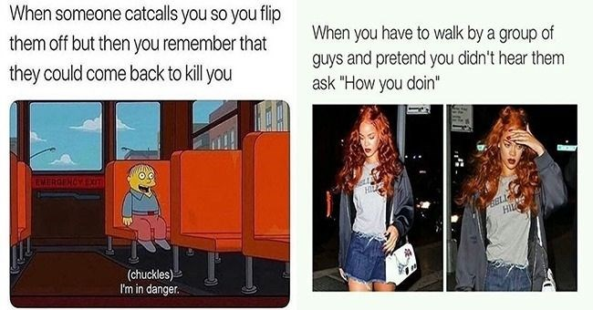 catcalling memes which prove how uncool it is | thumbnail includes two memes Text - When someone catcalls you so you flip them off but then you remember that they could come back to kill you chuckles I'm in danger | have walk by group guys and pretend didn't hear them ask doin Rihanna covering her face