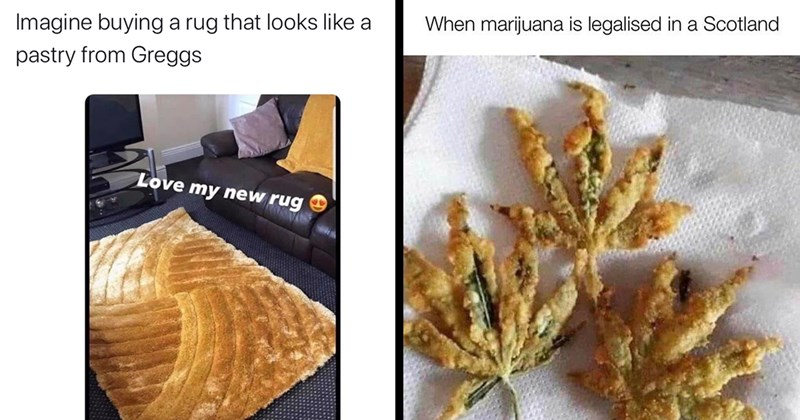 Funny Memes, Funny Tweets, Scottish Twitter, Scottish Humor, Twitter | marijuana is legalised Scotland cannabis leaves baked in dough | Lewis X @lewisa95 Imagine buying rug looks like pastry Greggs Love my new rug