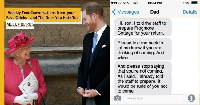 satirical text conversation between Prince Harry And The Royal Family about him coming back to the UK | thumbnail includes picture of Prince Harry and Queen Elizabeth | Hi, son told staff prepare Frogmore Cottage return. Please text back let know if are thinking coming. And And please stop saying not coming. As said already told staff prepare would be rude not come.