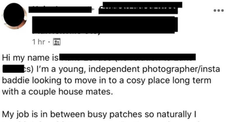 A choosing beggar offers up cool vibes in exchange for a free place | Hi my name isl Es young, independent photographer/insta baddie looking move cosy place long term with couple house mates. My job is between busy patches so naturally wouldn't be able pay rent. But more than make up this with doing dishes, cleaning house, and providing everyone with fun cool vibe couple rules:
