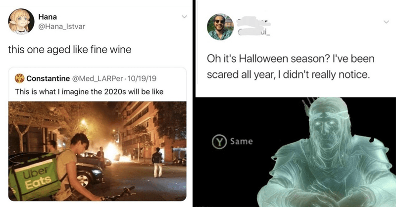 Relatable and depressing memes about 2020 being a bad year, worst year ever | Hana @Hana_Istvar this one aged like fine wine Constantine @Med_LARPE This is imagine 2020s will be like Uber Eats | Oh Halloween season been scared all year didn't really notice. Y Same