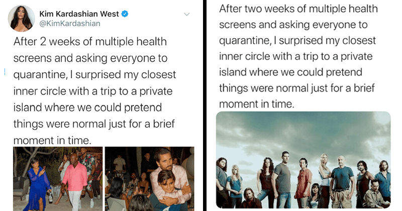 Funny tweets making fun of heinous and insensitive tweet from Kim Kardashian's lavish 40th birthday party on a private island | Kim Kardashian West @KimKardashian After 2 weeks of multiple health screens and asking everyone to quarantine, I surprised my closest inner circle with a trip to a private island where we could pretend things were normal just for a brief moment in time.