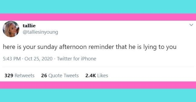 funny women roasting men tweets from last week | thumbnail Text - tallie @talliesinyoung here is your sunday afternoon reminder that he is lying to you