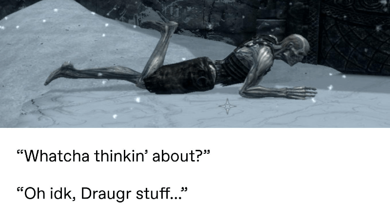 "funny tumblr memes | adhdpeebee ""Whatcha thinkin' about Oh idk, Draugr stuff sneakyfeets who fuck has many quests tracked at one time is fucking madness zombie lying on its stomach waving its legs"