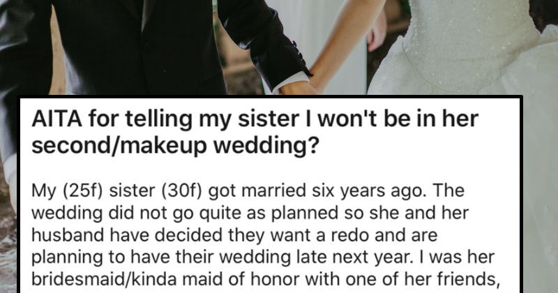 Bridezilla wants a redo wedding, and her family member rejects her | AITA telling my sister won't be her second/makeup wedding? My (25f) sister (30f) got married six years ago wedding did not go quite as planned so she and her husband have decided they want redo and are planning have their wedding late next year her bridesmaid/kinda maid honor with one her friends, and she treated like shit younger then and didn't really say much because rest my family would have told deal with her day, and be