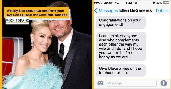 satirical text conversation between Gwen Stefani and her celebrity friends after her engagement | thumbnail includes picture of Gwen Stefani and Blake Shelton Text - poo Verizon 4G 8:22 PM O 20% Messages Ellen DeGeneres Details Congratulations on your engagement!! I can't think of anyone else who complements each other the way my wife and I do, and I hope you two are half as happy as we are. Give Blake a kiss on the forehead for me. iMessage