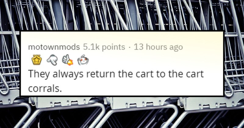 signs someone is a good person | motownmods 5.1k points 13 hours ago They always return cart cart corrals.