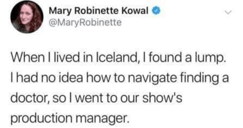 A Twitter thread about a woman's phenomenal experience with Iceland's healthcare system | Mary Robinette Kowal @MaryRobinette lived Iceland found lump. Thad no idea navigate finding doctor, so went our show's production manager found lump. Can help find doctor? PM: Just go cancer center Okay do get referral? PM s referral?