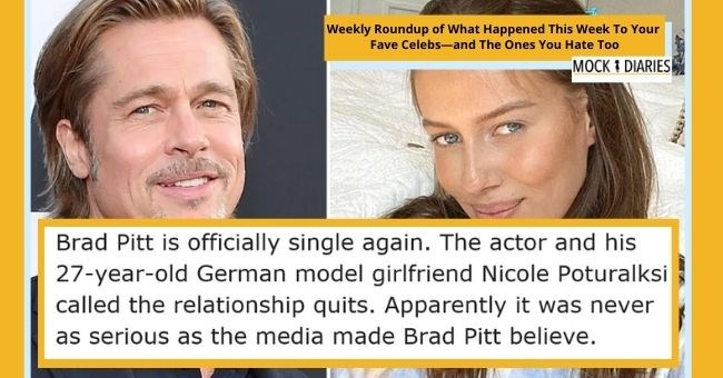 satirical weekly diary of top celebrity news | thumbnail Text - Brad Pitt is officially single again. The actor and his 27-year-old German model girlfriend Nicole Poturalksi called the relationship quits. Apparently, it was never as serious as the media made Brad Pitt believe.
