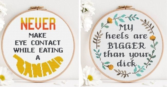 Funny pictures of rude cross stitches your grandma will find offensive | thumbnail includes two images Text - NEVER MAKE EYE CONTACT WHILE EATING A BANANA, My Heels are BIGGER than your dick
