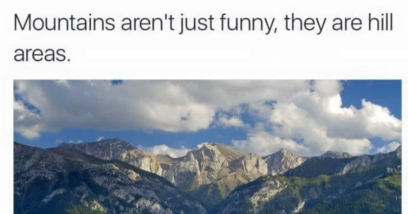funny stupid dad jokes and puns | Mountains aren't just funny, they are hill areas hilarious photo of blue skies above rocky mountains