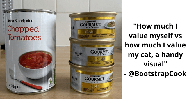 this week's best cat tweets thumbnail includes a picture of one chopped tomato tin can and and three gourmet cat food tin cans with the caption 'Product - Jack Monroe @BootstrapCook 000 How much I value myself vs how much l value my cat, a handy visual Asda Smariprice GOURMET Chopped Tomatoes Gold GOURMET Gold GOURMET 400g e Gold 12:42 PM - Nov 1, 2020 · Twitter for iPhone 222 Retweets 65 Quote Tweets 9.3K Likes'