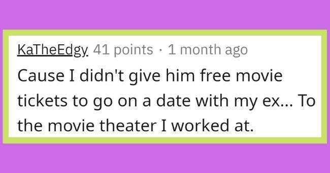 ridiculous reasons people ended friendships | thumbnail Text - Text - KaTheEdgy. 41 points · 1 month ago Cause I didn't give him free movie tickets to go on a date with my ex... To the movie theater I worked at.