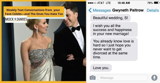 satirical text conversation between Scarlett Johansonn and her famous friends after her wedding to Colin Jost | thumbnail includes picture of Scarlett Johansonn and Colin Jost with text message from Gwenyth Paltrow Gwyneth Paltrow Details Beautiful wedding, S wish all success and happiness new marriage already know love is hard so just hope never want get divorced at same time. Love iMessage