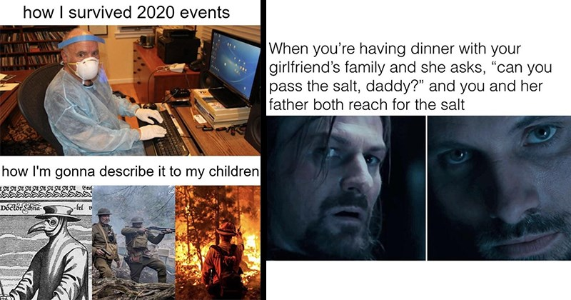 random memes, meme dump, funny memes, dank memes, shitposts, memes, nerdy memes | survived 2020 events gonna describe my children man in face mask and gloves vs plague doctor and wwi soldiers | having dinner with girlfriend's family and she asks can pass salt, daddy and and her father both reach salt Lord of the Rings