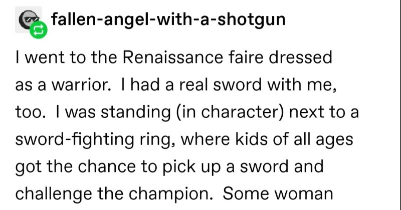 A funny Tumblr post about how kids should be able to play with Barbies and toy trucks | fallen-angel-with--shotgun went Renaissance faire dressed as warrior. Thad real sword with too standing character) next sword-fighting ring, where kids all ages got chance pick up sword and challenge champion. Some woman walks by, with her little girl girl starts walking towards ring, saying she wants fight. But mom pulled her away hella sharply, and like s boys.