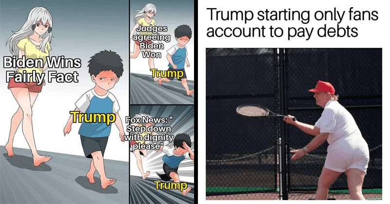 Funny political memes, dank memes, stupid memes, donald trump memes, joe biden, election 2020, anti-trump memes, pro-biden memes | Judges agreeing Biden Won Biden Wins Fairly Fact Trump Trump Fox News Step down with dignity please Trump Ara Ara Chase | Trump starting only fans account pay debts playing tennis in white shorts