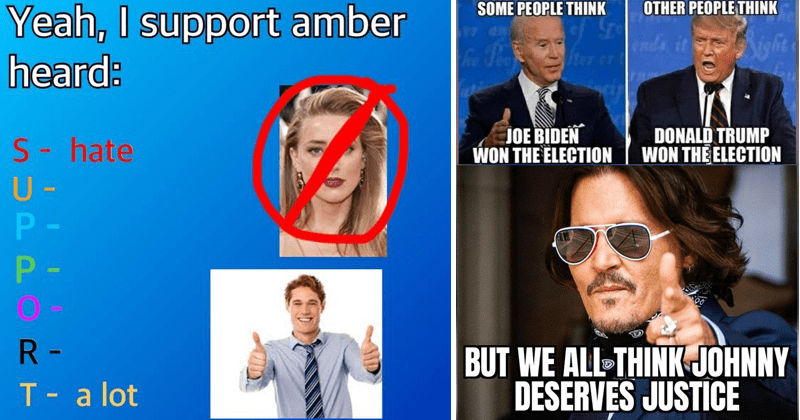 Memes in defense of johnny depp following abuse allegations of amber heard and warner brothers resignation fantastic beasts | Yeah support amber heard: S hate U P P R T lot | SOME PEOPLE THINK OTHER PEOPLE THINK JOE BIDEN WON ELECTION DONALD TRUMP WON ELECTION BUT ALL THINK JOHNNY DESERVES JUSTICE