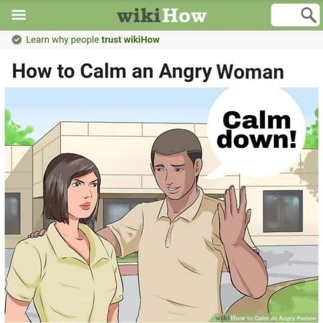 funny life advice, life hacks, wtf memes | Clothing - wiki Learn why people trust wikiHow Calm an Angry Woman Çalm down! wiki Calm on Angry Person