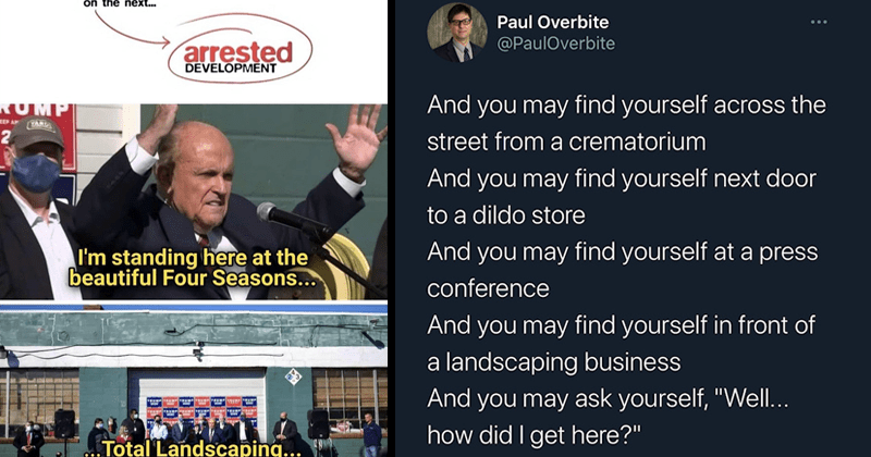 Funny memes about the press conference at four seasons total landscaping in philadelphia | on next arrested DEVELOPMENT TRUMP standing here at beautiful Four Seasons Total Landscaping | Paul Overbite @PaulOverbite And may find yourself across street crematorium And may find yourself next door dildo store And may find yourself at press conference And may find yourself front landscaping business And may ask yourself Well did get here?