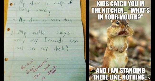 funny parenting memes only parents will understand Thumbnail | Handwriting - My dick is made of hard wood I 2 to My dick is 15 My nother anly my freinds very big. says Can thy dick? Great sentences ! Michael, The word IS is deck