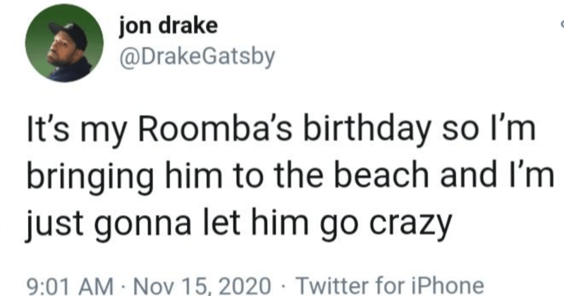 stupid and funny joke tweets | 17 Discount Emma Stone Retweeted jon drake @DrakeGatsby 000 's my Roomba's birthday so l'm bringing him beach and just gonna let him go crazy 9:01 AM Nov 15, 2020 Twitter iPhone