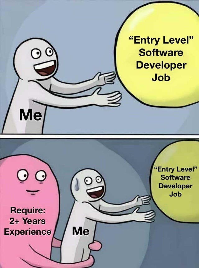 "funny relatable memes and jokes about programming and coding developers back end front end cs java javascript machine learning | ""Entry Level"" Software Developer Job Entry Level"" Software Developer Job Require: 2+ Years Experience"